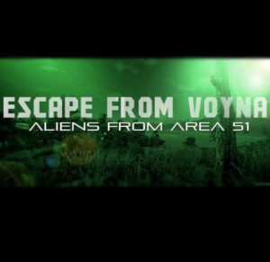 ESCAPE FROM VOYNA: ALIENS FROM ARENA 51