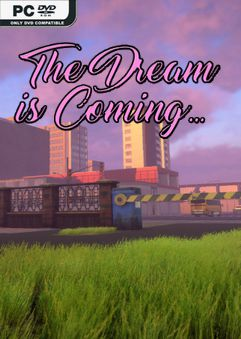 The Dream is Coming…